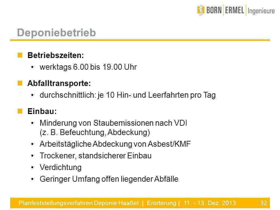 32 Planfeststellungsverfahren Deponie Haaßel | Erörterung | 11. - 13. Dez. 2013 Betriebszeiten: werktags 6.00 bis 19.00 Uhr Abfalltransporte: durchsch