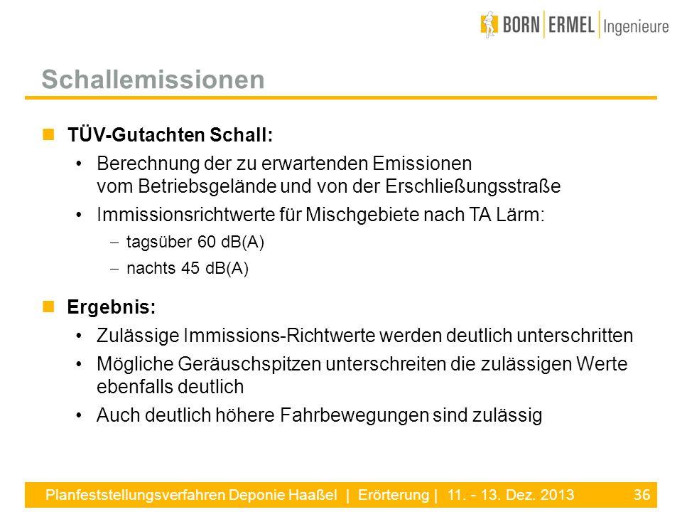 36 Planfeststellungsverfahren Deponie Haaßel | Erörterung | 11. - 13. Dez. 2013 TÜV-Gutachten Schall: Berechnung der zu erwartenden Emissionen vom Bet