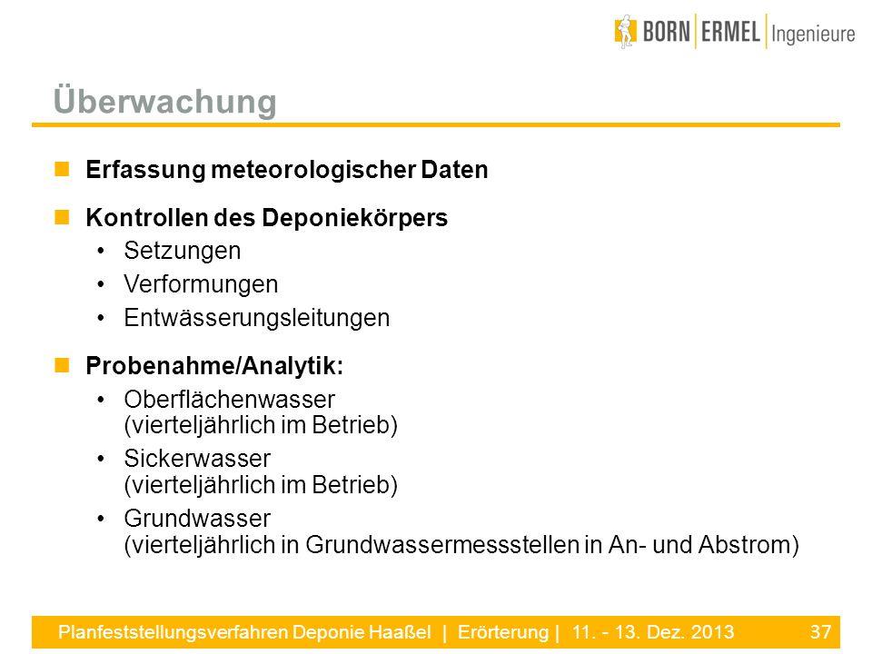 37 Planfeststellungsverfahren Deponie Haaßel | Erörterung | 11. - 13. Dez. 2013 Erfassung meteorologischer Daten Kontrollen des Deponiekörpers Setzung