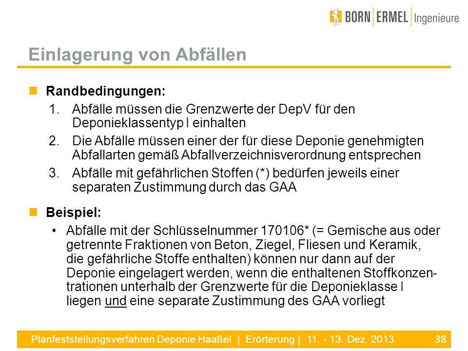 38 Planfeststellungsverfahren Deponie Haaßel | Erörterung | 11. - 13. Dez. 2013 Randbedingungen: 1.Abfälle müssen die Grenzwerte der DepV für den Depo