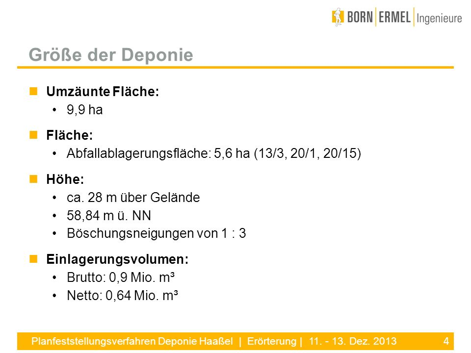 4 Planfeststellungsverfahren Deponie Haaßel | Erörterung | 11. - 13. Dez. 2013 Umzäunte Fläche: 9,9 ha Fläche: Abfallablagerungsfläche: 5,6 ha (13/3,