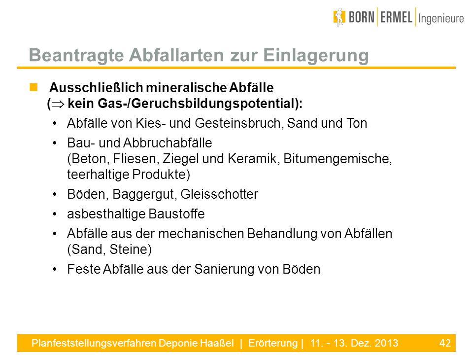 42 Planfeststellungsverfahren Deponie Haaßel | Erörterung | 11. - 13. Dez. 2013 Ausschließlich mineralische Abfälle ( kein Gas-/Geruchsbildungspotenti