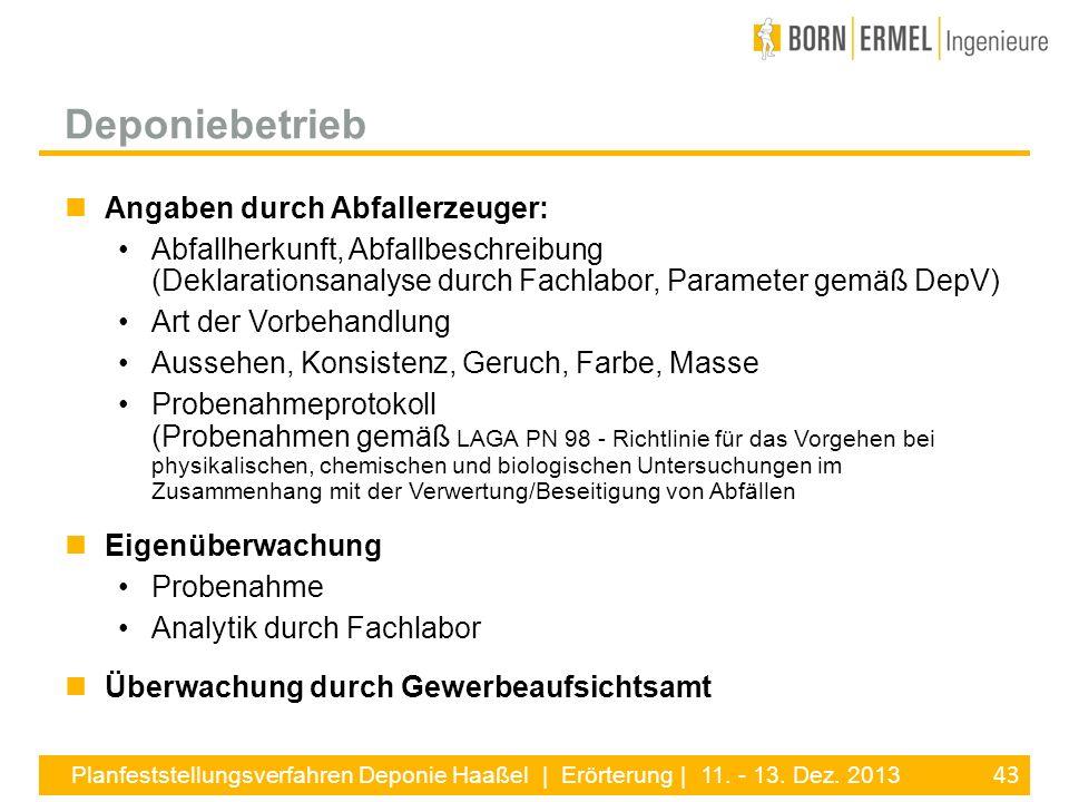 43 Planfeststellungsverfahren Deponie Haaßel | Erörterung | 11. - 13. Dez. 2013 Angaben durch Abfallerzeuger: Abfallherkunft, Abfallbeschreibung (Dekl