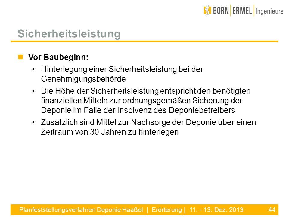 44 Planfeststellungsverfahren Deponie Haaßel | Erörterung | 11. - 13. Dez. 2013 Vor Baubeginn: Hinterlegung einer Sicherheitsleistung bei der Genehmig