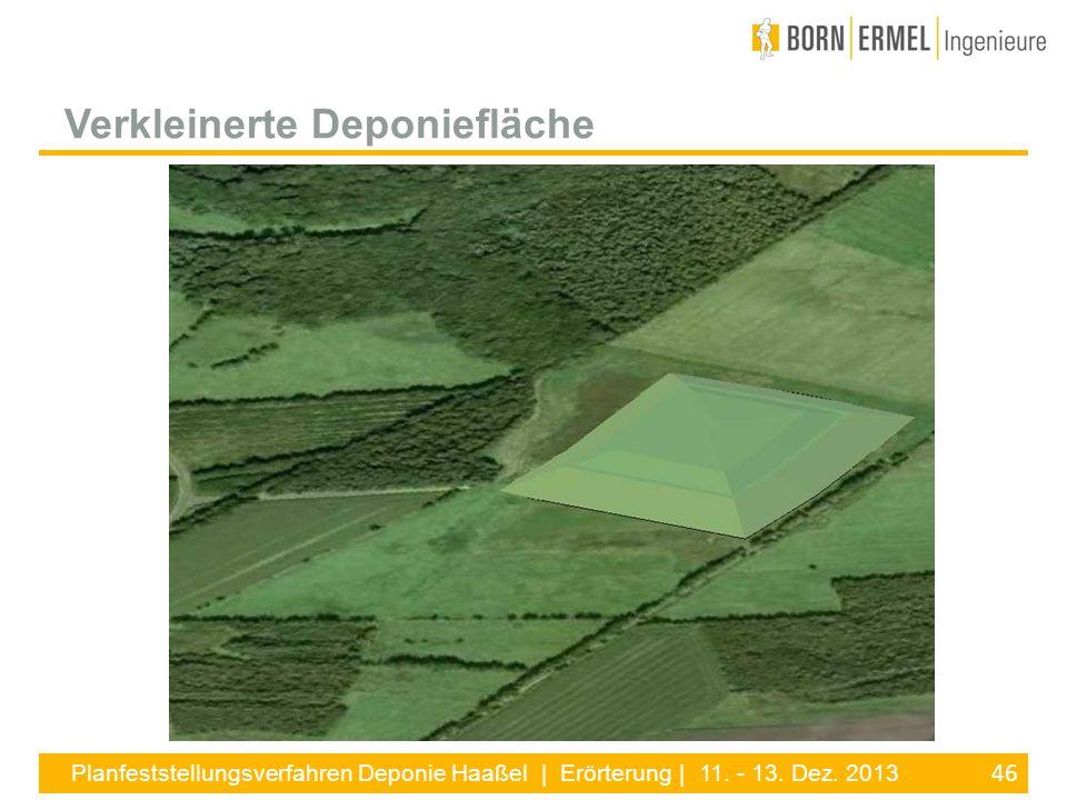 46 Planfeststellungsverfahren Deponie Haaßel | Erörterung | 11. - 13. Dez. 2013 Verkleinerte Deponiefläche