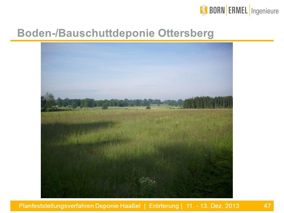47 Planfeststellungsverfahren Deponie Haaßel | Erörterung | 11. - 13. Dez. 2013 Boden-/Bauschuttdeponie Ottersberg