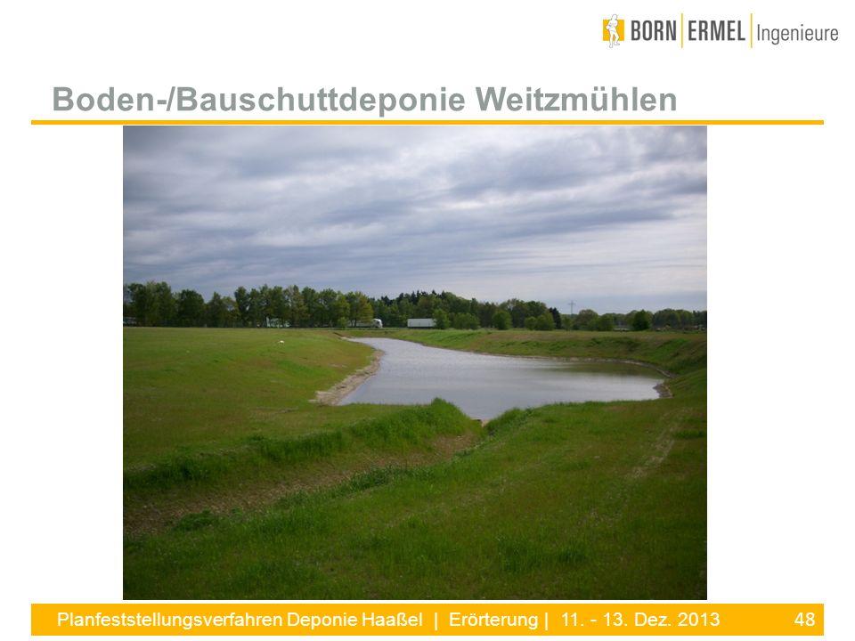 48 Planfeststellungsverfahren Deponie Haaßel | Erörterung | 11. - 13. Dez. 2013 Boden-/Bauschuttdeponie Weitzmühlen