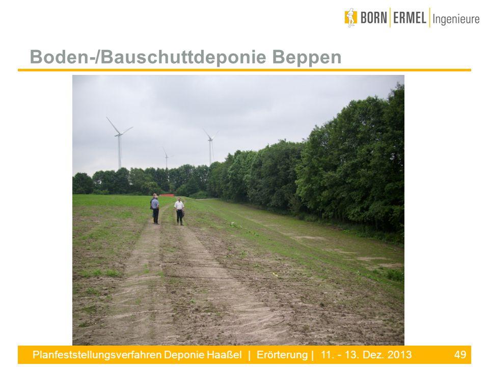 49 Planfeststellungsverfahren Deponie Haaßel | Erörterung | 11. - 13. Dez. 2013 Boden-/Bauschuttdeponie Beppen
