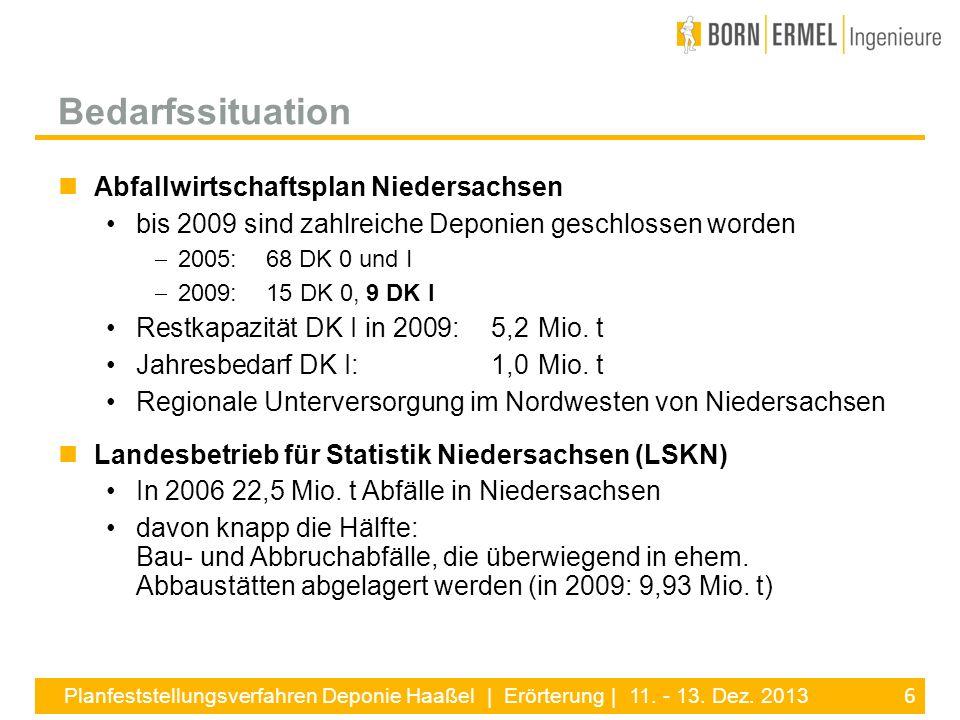 6 Planfeststellungsverfahren Deponie Haaßel | Erörterung | 11. - 13. Dez. 2013 Abfallwirtschaftsplan Niedersachsen bis 2009 sind zahlreiche Deponien g