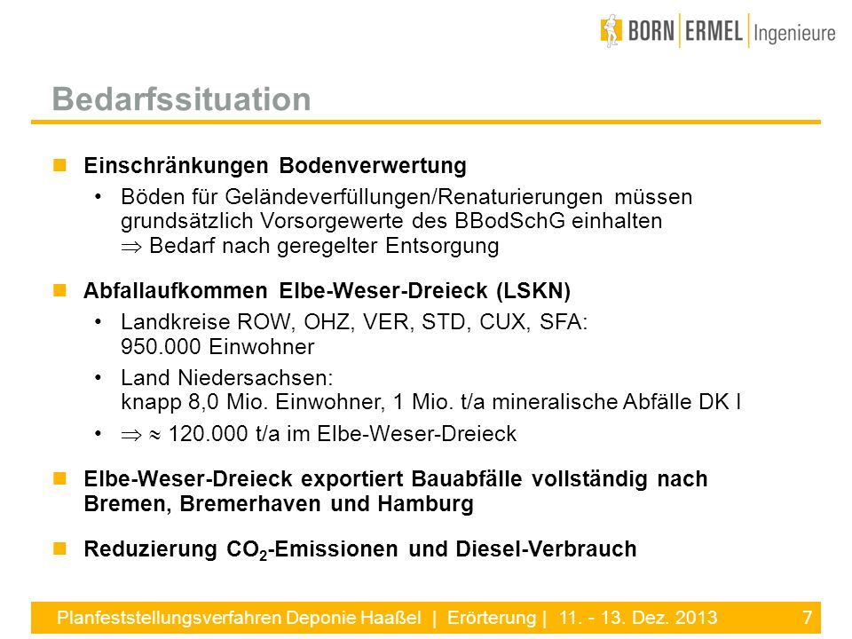 7 Planfeststellungsverfahren Deponie Haaßel | Erörterung | 11. - 13. Dez. 2013 Einschränkungen Bodenverwertung Böden für Geländeverfüllungen/Renaturie