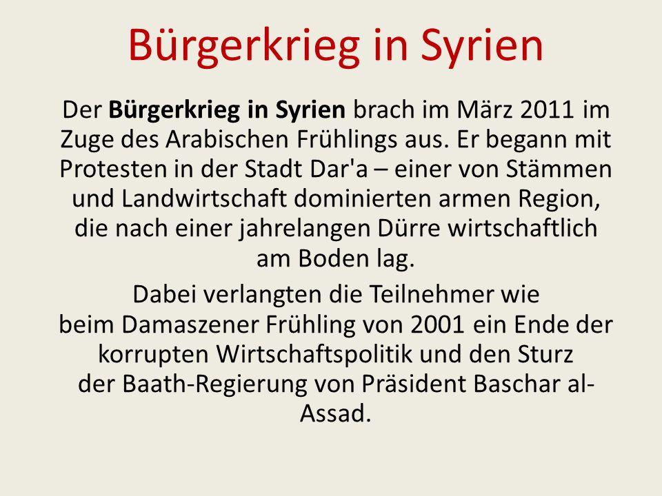 Bürgerkrieg in Syrien Der Bürgerkrieg in Syrien brach im März 2011 im Zuge des Arabischen Frühlings aus.