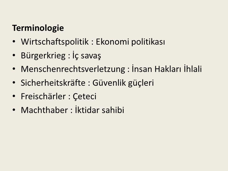 Terminologie Wirtschaftspolitik : Ekonomi politikası Bürgerkrieg : İç savaş Menschenrechtsverletzung : İnsan Hakları İhlali Sicherheitskräfte : Güvenlik güçleri Freischärler : Çeteci Machthaber : İktidar sahibi