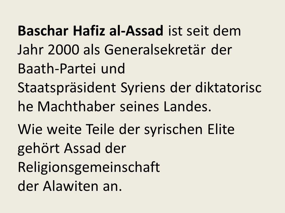 Baschar Hafiz al-Assad ist seit dem Jahr 2000 als Generalsekretär der Baath-Partei und Staatspräsident Syriens der diktatorisc he Machthaber seines Landes.