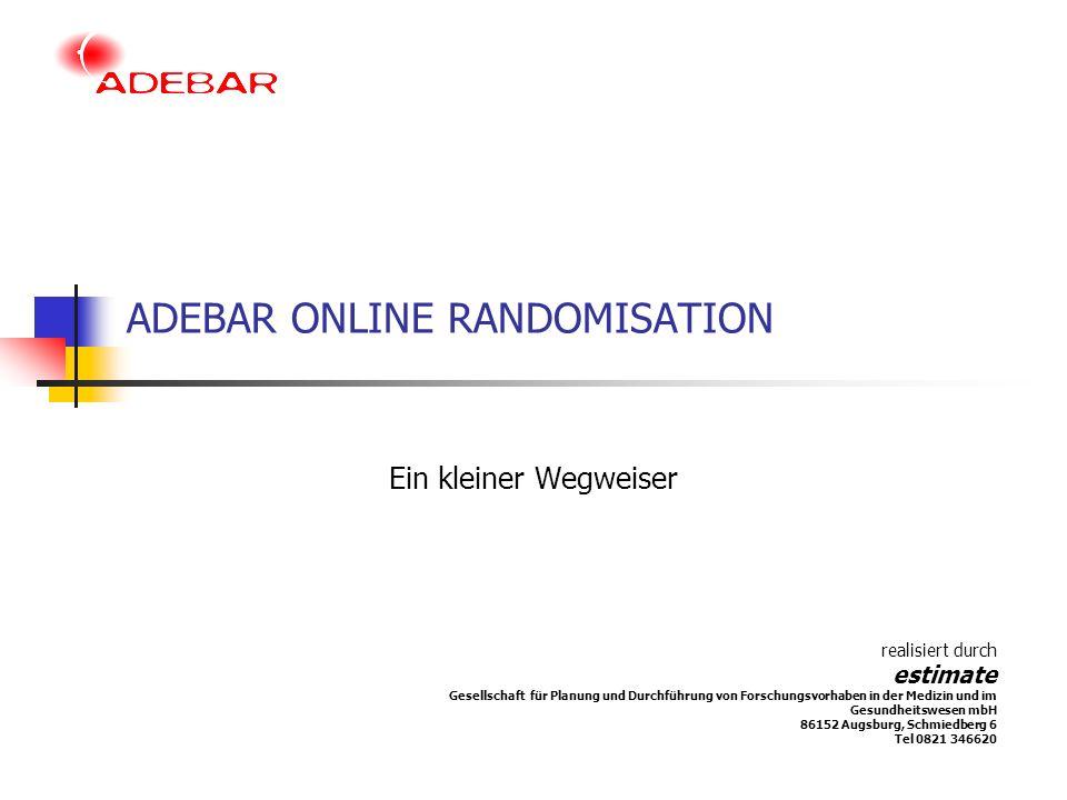 estimate GmbH ADEBAR ONLINE RANDOMISATION Um online zu randomisieren rufen Sie bitte die Adebar- Internetpräsenz auf http://www.estimate.de/adebar Bitte klicken Sie hier, um zur LOGIN-Maske zu gelangen