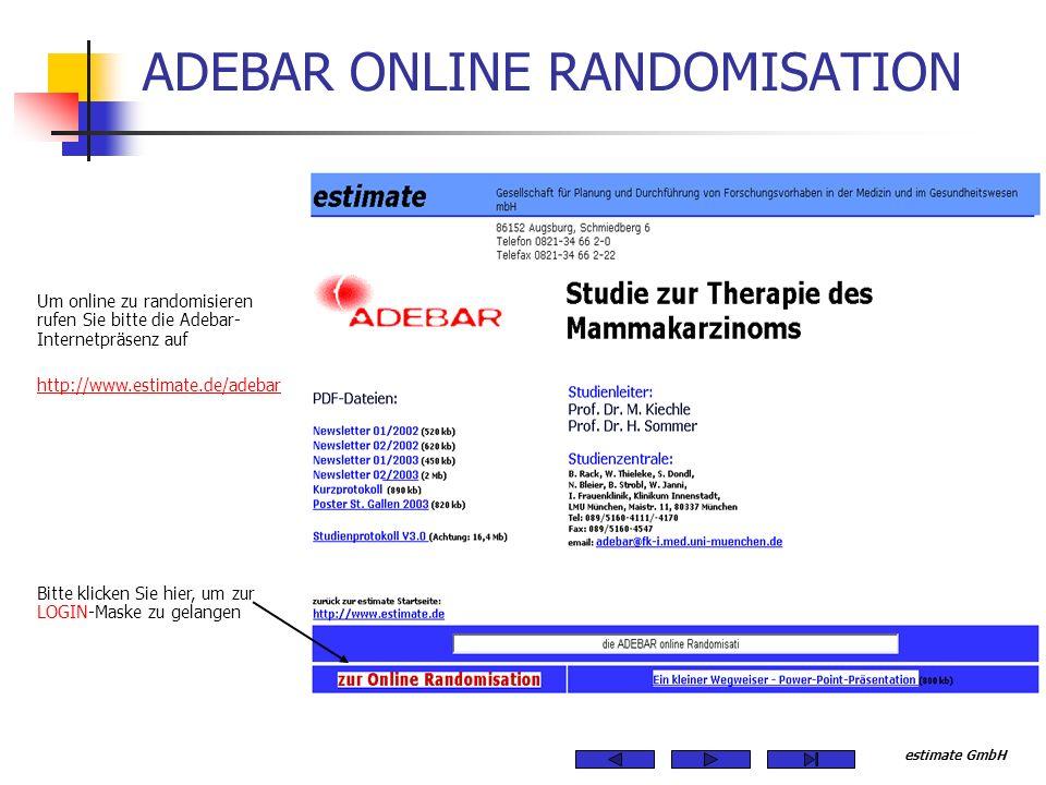 estimate GmbH ADEBAR ONLINE RANDOMISATION Um online zu randomisieren rufen Sie bitte die Adebar- Internetpräsenz auf http://www.estimate.de/adebar Bit
