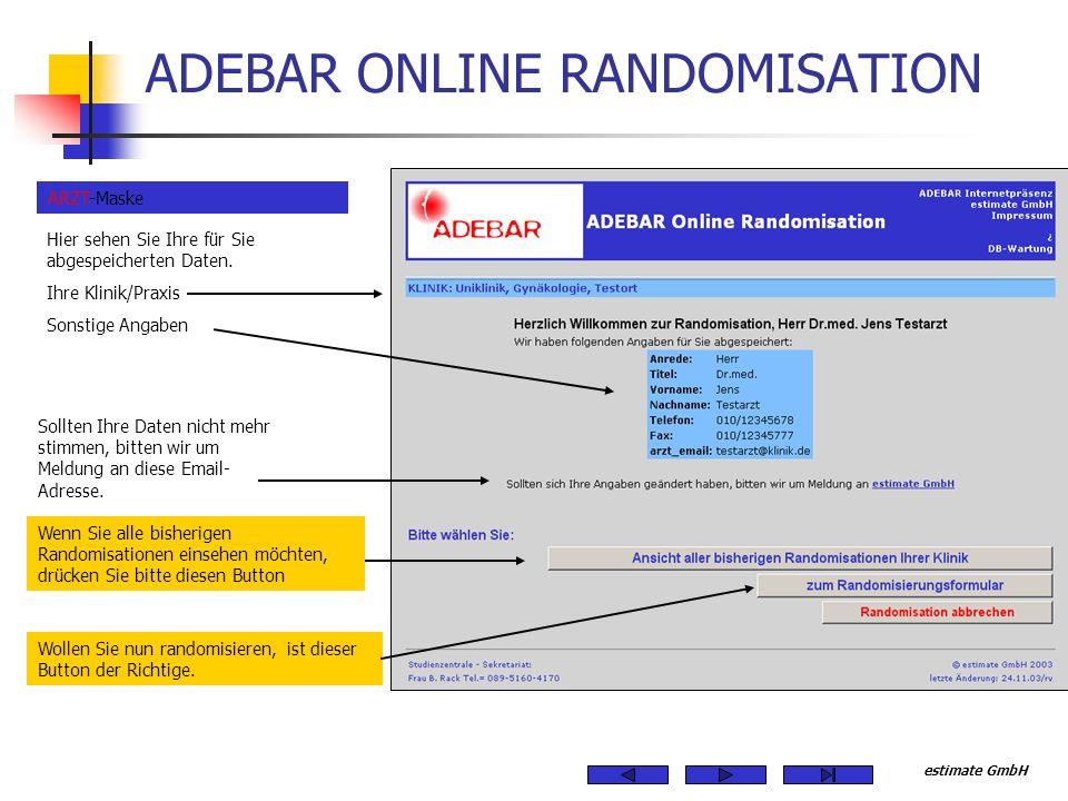 estimate GmbH ADEBAR ONLINE RANDOMISATION Sollten Ihre Daten nicht mehr stimmen, bitten wir um Meldung an diese Email- Adresse. ARZT-Maske Hier sehen