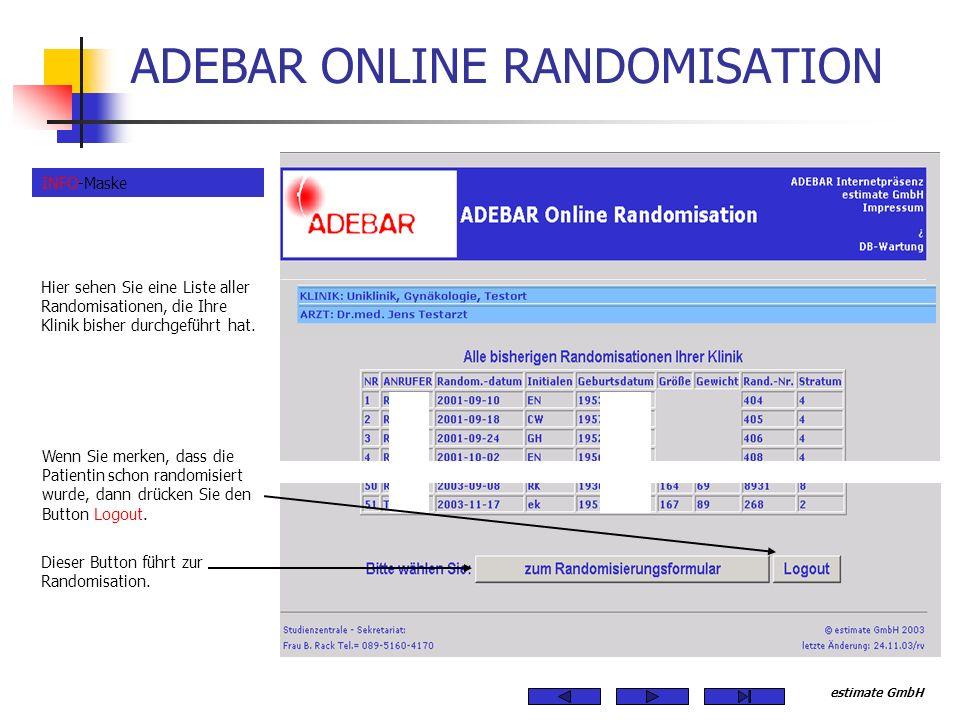 estimate GmbH ADEBAR ONLINE RANDOMISATION Wenn Sie merken, dass die Patientin schon randomisiert wurde, dann drücken Sie den Button Logout. Hier sehen