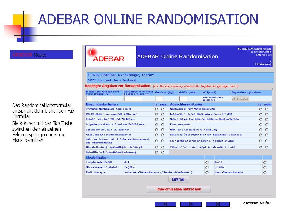estimate GmbH ADEBAR ONLINE RANDOMISATION Das Randomisationsformular entspricht dem bisherigen Fax- Formular. Sie können mit der Tab-Taste zwischen de