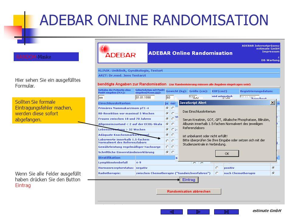 estimate GmbH ADEBAR ONLINE RANDOMISATION Hier können alle Angaben überprüft werden PRÜF-Maske Nun kann die Randomisation durchgeführt werden.