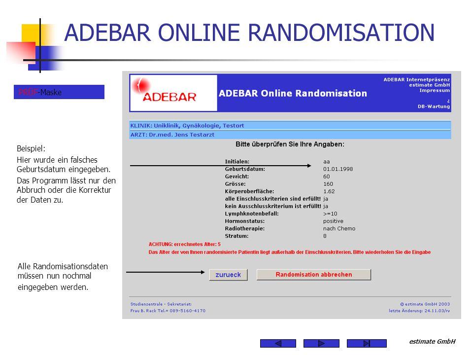 estimate GmbH ADEBAR ONLINE RANDOMISATION Beispiel: Hier wurde ein falsches Geburtsdatum eingegeben. Das Programm lässt nur den Abbruch oder die Korre