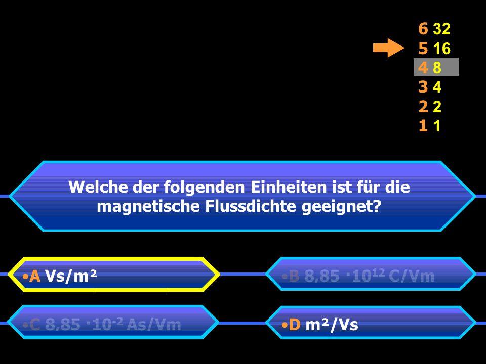 6 32 5 16 4 8 3 4 2 1 Welche der folgenden Einheiten ist für die magnetische Flussdichte geeignet.