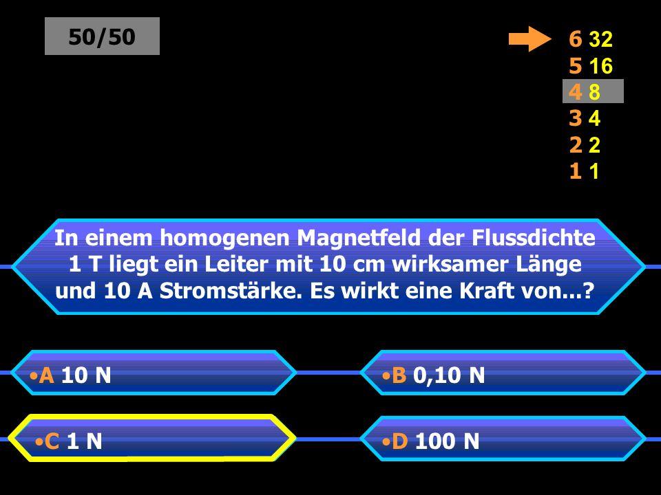 In einem homogenen Magnetfeld der Flussdichte 1 T liegt ein Leiter mit 10 cm wirksamer Länge und 10 A Stromstärke.