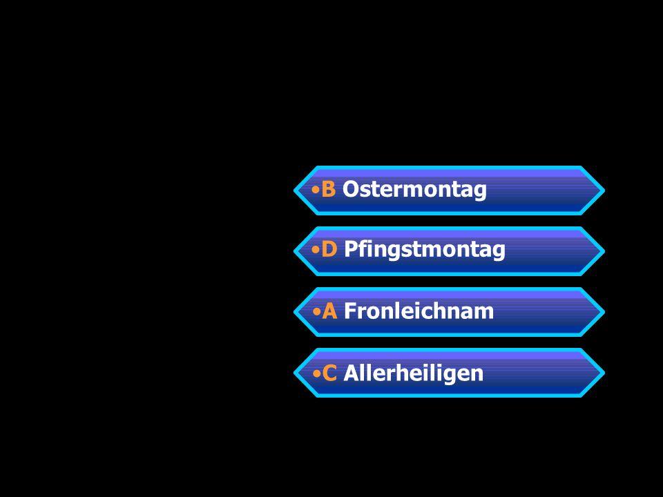 A Fronleichnam B Ostermontag C Allerheiligen D Pfingstmontag