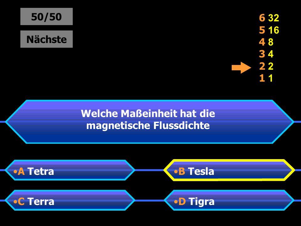 Welche Maßeinheit hat die magnetische Flussdichte A TetraB Tesla D TigraC Terra 50/50 Nächste 6 32 5 16 4 8 3 4 2 1