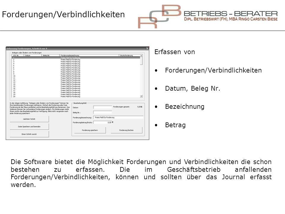 Forderungen/Verbindlichkeiten Erfassen von Forderungen/Verbindlichkeiten Datum, Beleg Nr. Bezeichnung Betrag Die Software bietet die Möglichkeit Forde