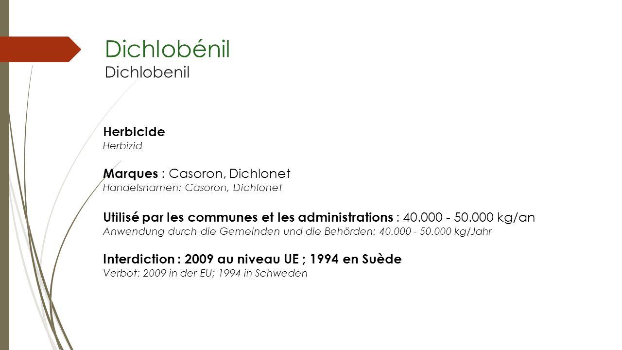 Dichlobénil Dichlobenil Herbicide Herbizid Marques : Casoron, Dichlonet Handelsnamen: Casoron, Dichlonet Utilisé par les communes et les administratio