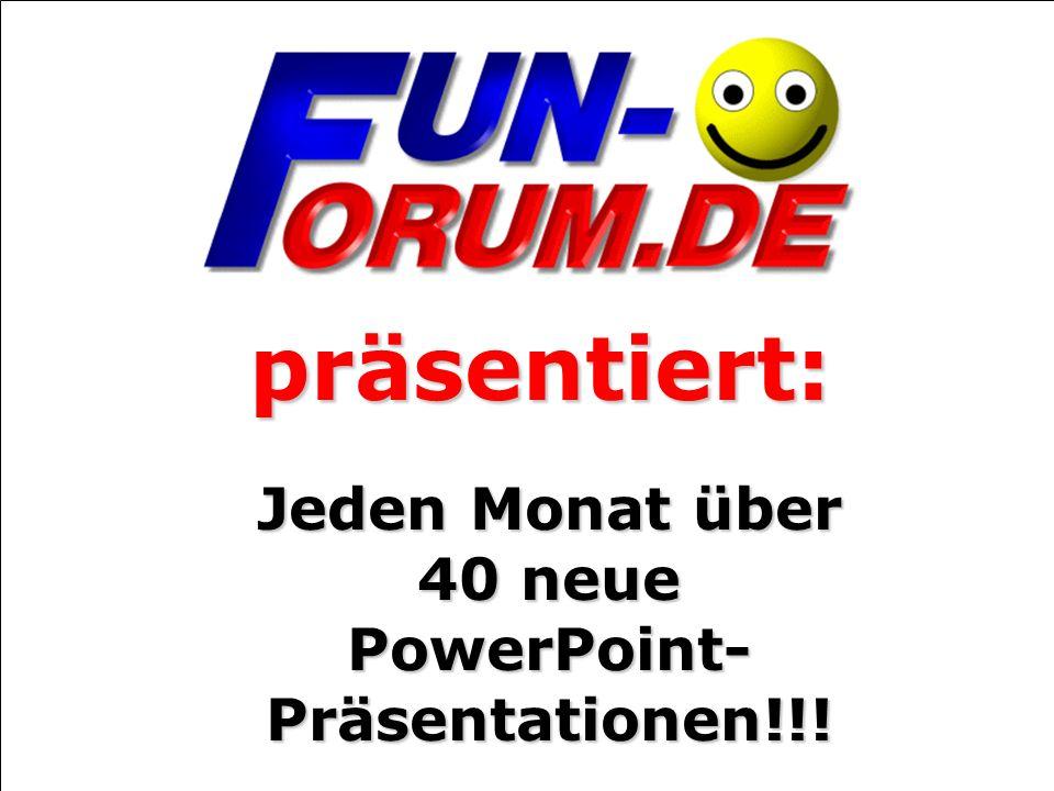 präsentiert: Jeden Monat über 40 neue PowerPoint- Präsentationen!!!