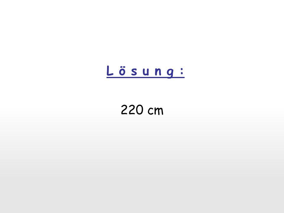 Ein Baumstamm wird durch 10 Schnitte in Stücke zu je 20 cm Länge zerlegt. Wie lang war der Stamm?