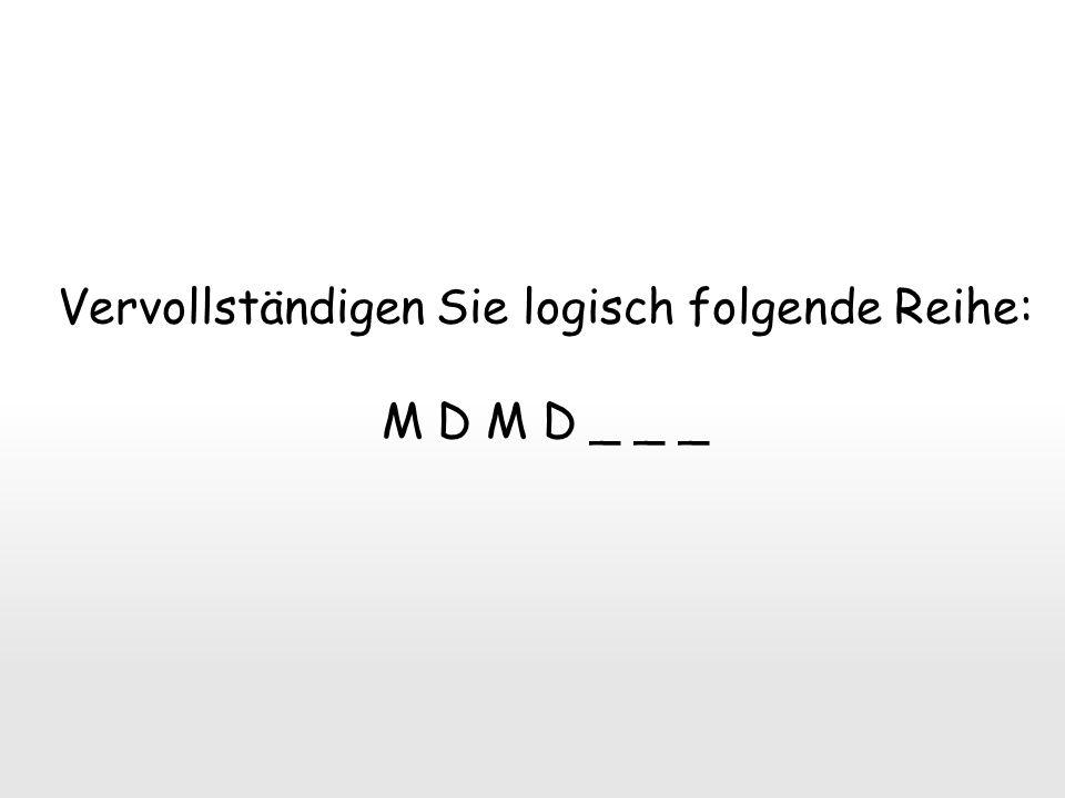 Vervollständigen Sie logisch folgende Reihe: M D M D _ _ _