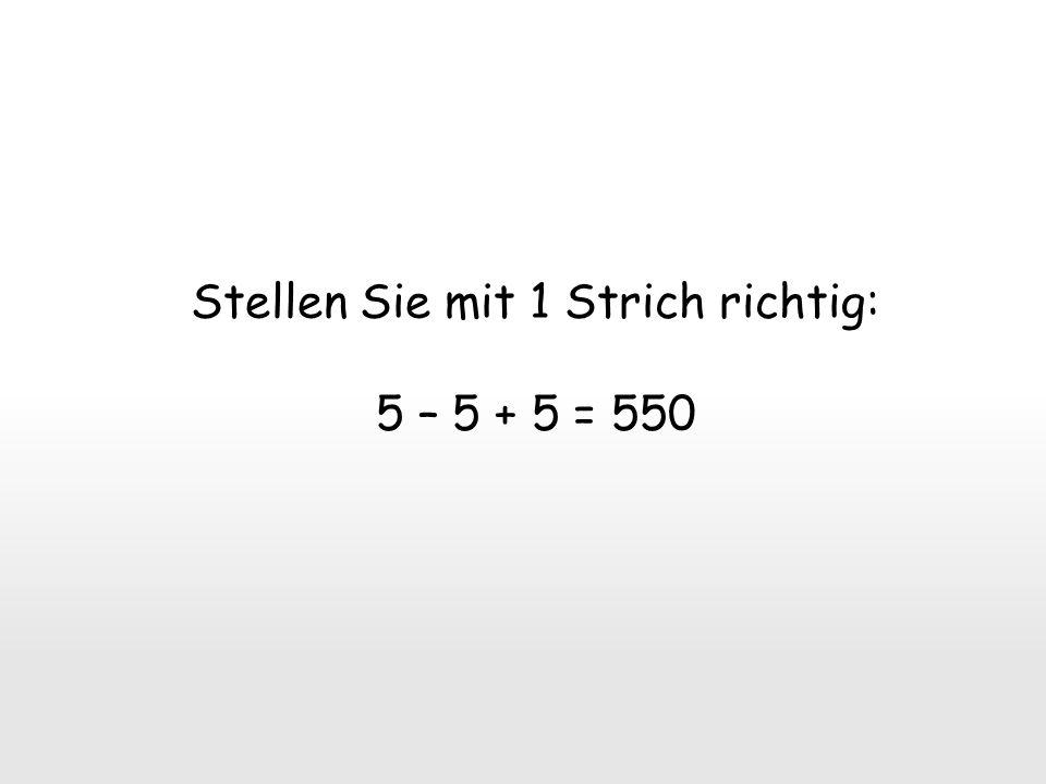 Stellen Sie mit 1 Strich richtig: 5 – 5 + 5 = 550