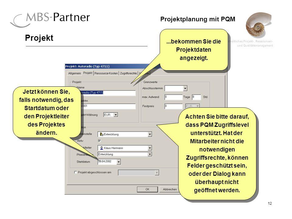 ganzheitliches Projekt-, Ressourcen- und Qualitätsmanagement 12 Projektplanung mit PQM Projekt...bekommen Sie die Projektdaten angezeigt....bekommen S