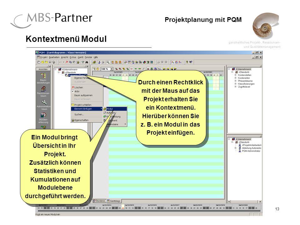 ganzheitliches Projekt-, Ressourcen- und Qualitätsmanagement 13 Projektplanung mit PQM Kontextmenü Modul Durch einen Rechtklick mit der Maus auf das P