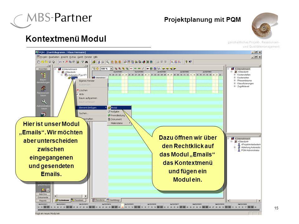 ganzheitliches Projekt-, Ressourcen- und Qualitätsmanagement 15 Projektplanung mit PQM Kontextmenü Modul Hier ist unser Modul Emails. Wir möchten aber