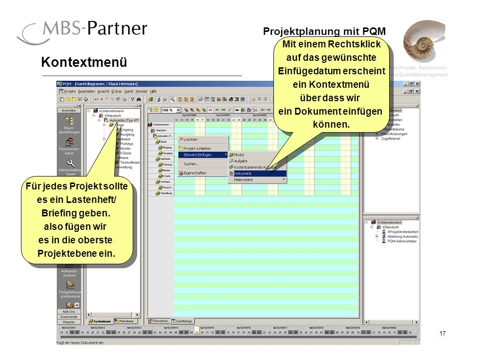 ganzheitliches Projekt-, Ressourcen- und Qualitätsmanagement 17 Projektplanung mit PQM Kontextmenü Für jedes Projekt sollte es ein Lastenheft/ Briefin
