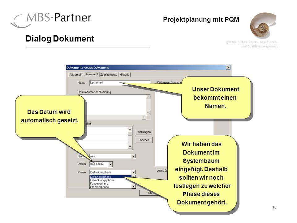 ganzheitliches Projekt-, Ressourcen- und Qualitätsmanagement 18 Projektplanung mit PQM Dialog Dokument Unser Dokument bekommt einen Namen. Unser Dokum