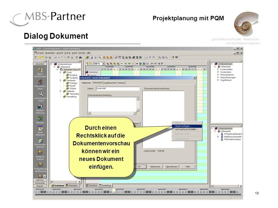 ganzheitliches Projekt-, Ressourcen- und Qualitätsmanagement 19 Projektplanung mit PQM Dialog Dokument Durch einen Rechtsklick auf die Dokumentenvorsc