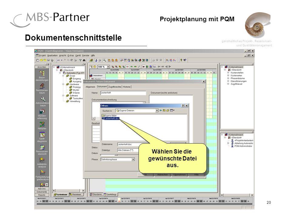 ganzheitliches Projekt-, Ressourcen- und Qualitätsmanagement 20 Projektplanung mit PQM Dokumentenschnittstelle Wählen Sie die gewünschte Datei aus.