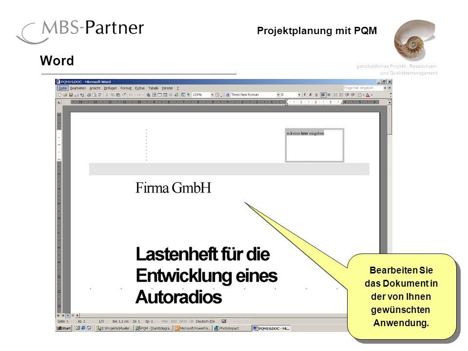 ganzheitliches Projekt-, Ressourcen- und Qualitätsmanagement 21 Projektplanung mit PQM Word Bearbeiten Sie das Dokument in der von Ihnen gewünschten A