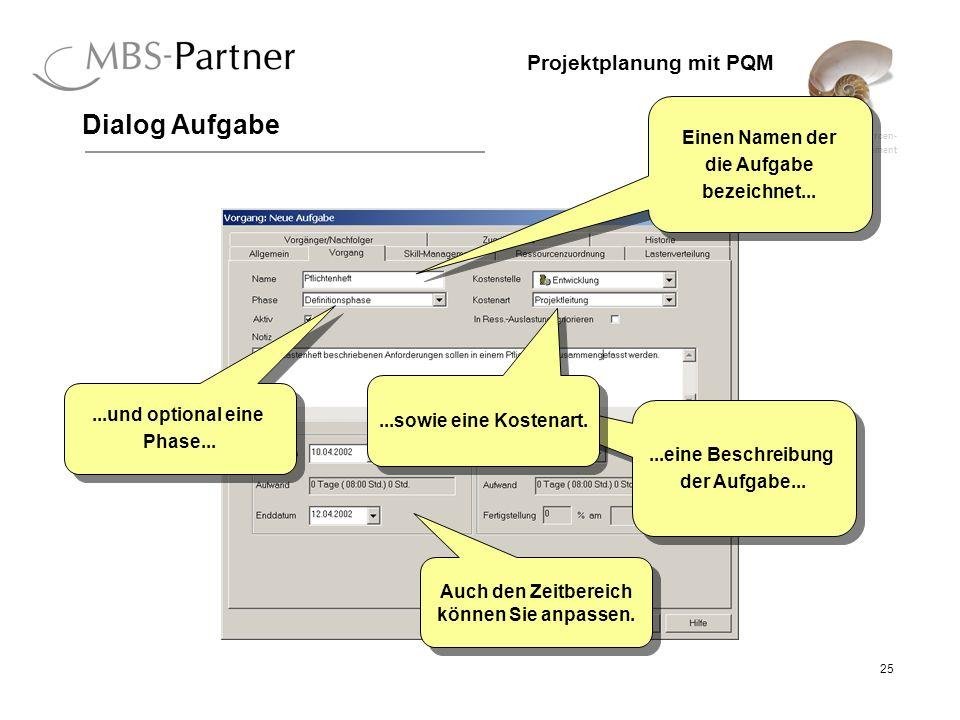 ganzheitliches Projekt-, Ressourcen- und Qualitätsmanagement 25 Projektplanung mit PQM Dialog Aufgabe Einen Namen der die Aufgabe bezeichnet... Einen