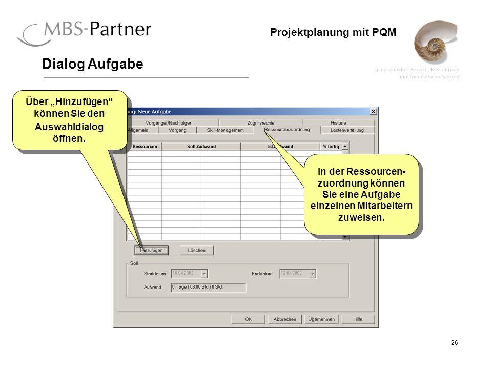 ganzheitliches Projekt-, Ressourcen- und Qualitätsmanagement 26 Projektplanung mit PQM Dialog Aufgabe In der Ressourcen- zuordnung können Sie eine Auf