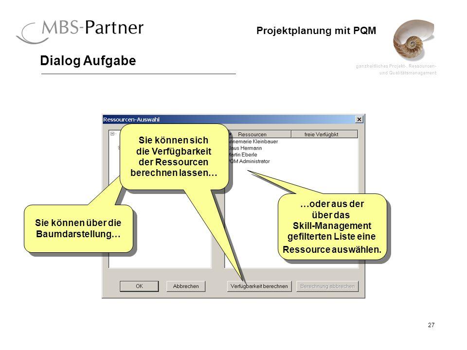 ganzheitliches Projekt-, Ressourcen- und Qualitätsmanagement 27 Projektplanung mit PQM Dialog Aufgabe Sie können über die Baumdarstellung… …oder aus d