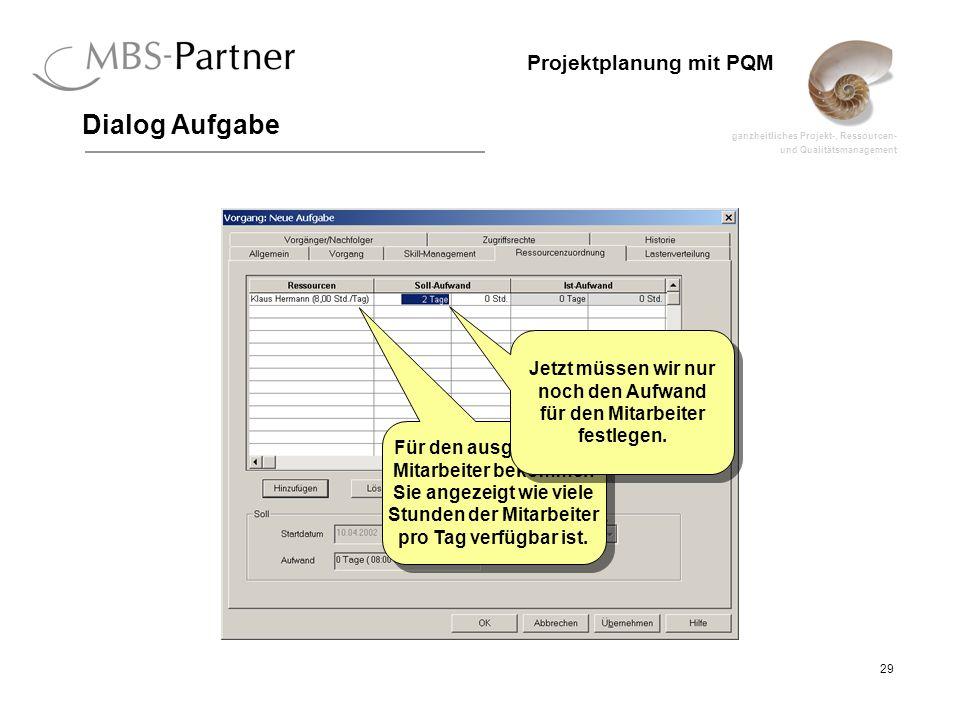 ganzheitliches Projekt-, Ressourcen- und Qualitätsmanagement 29 Projektplanung mit PQM Dialog Aufgabe Für den ausgewählten Mitarbeiter bekommen Sie an