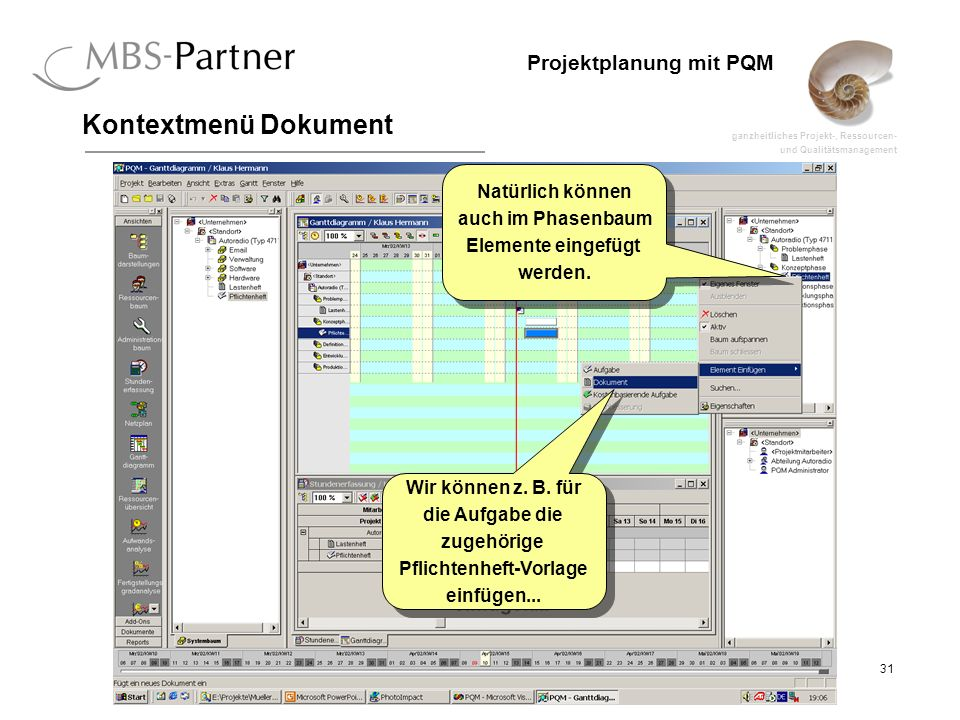 ganzheitliches Projekt-, Ressourcen- und Qualitätsmanagement 31 Projektplanung mit PQM Kontextmenü Dokument Wir können z. B. für die Aufgabe die zugeh
