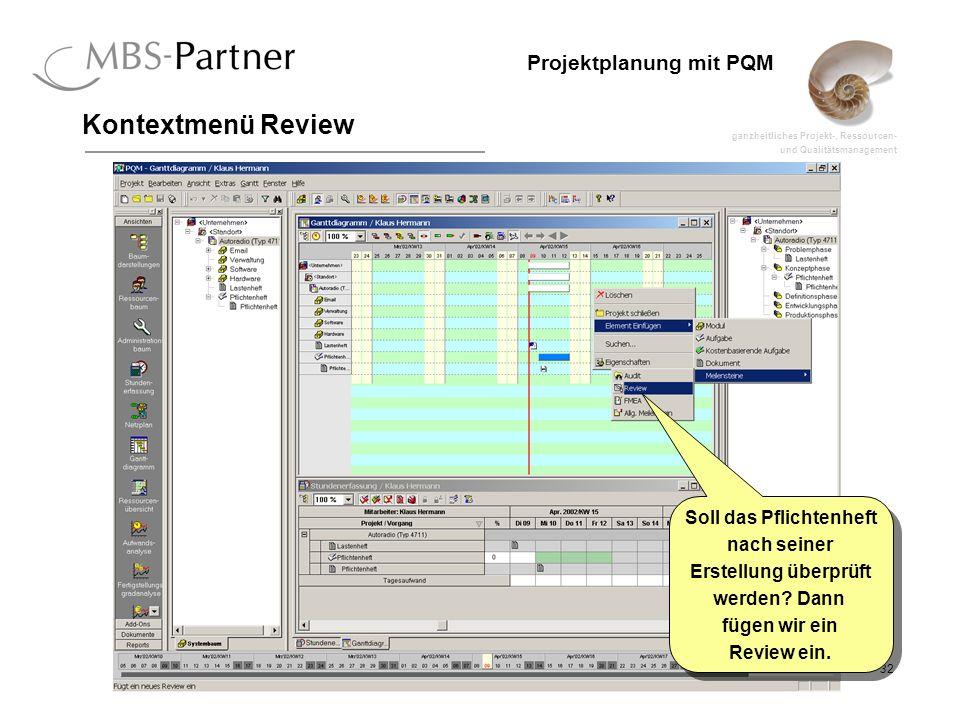 ganzheitliches Projekt-, Ressourcen- und Qualitätsmanagement 32 Projektplanung mit PQM Kontextmenü Review Soll das Pflichtenheft nach seiner Erstellun