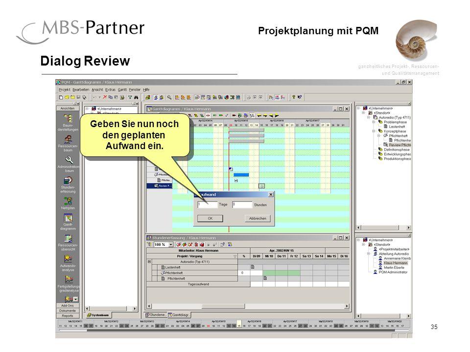 ganzheitliches Projekt-, Ressourcen- und Qualitätsmanagement 35 Projektplanung mit PQM Dialog Review Geben Sie nun noch den geplanten Aufwand ein.
