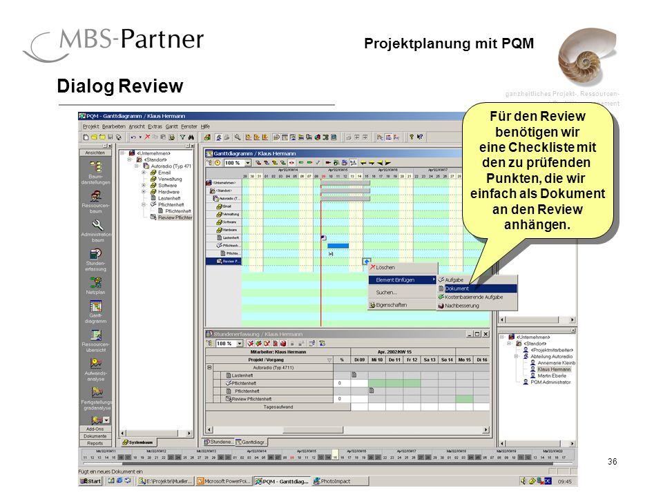 ganzheitliches Projekt-, Ressourcen- und Qualitätsmanagement 36 Projektplanung mit PQM Dialog Review Für den Review benötigen wir eine Checkliste mit